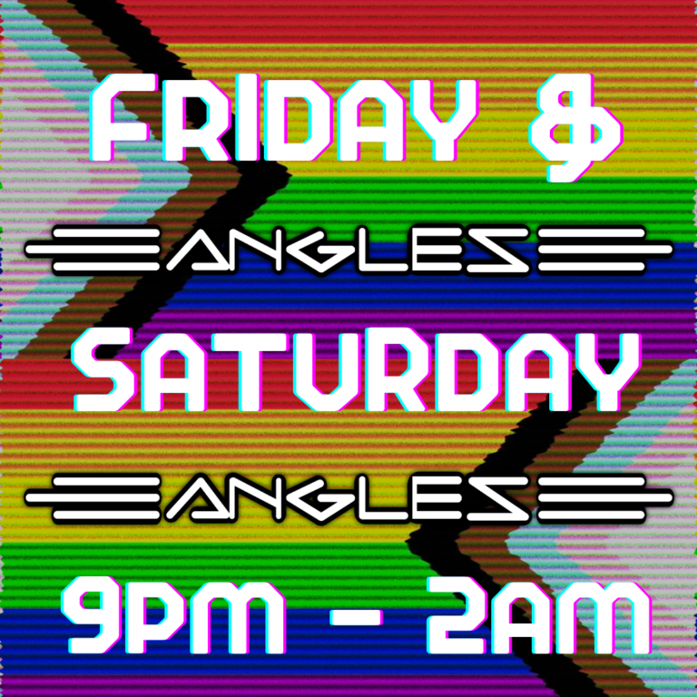Angles is open Friday and Saturday